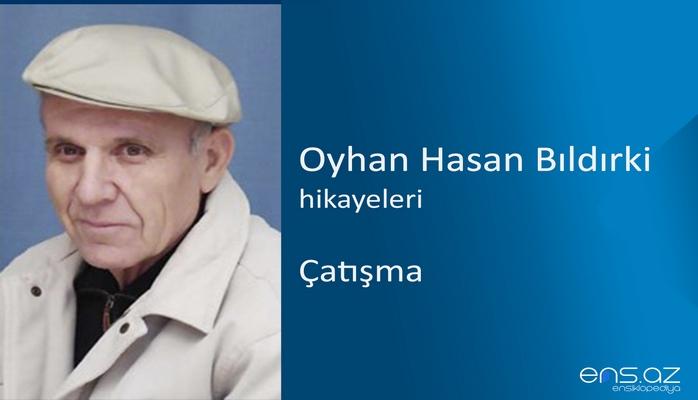 Oyhan Hasan Bıldırki - Çatışma