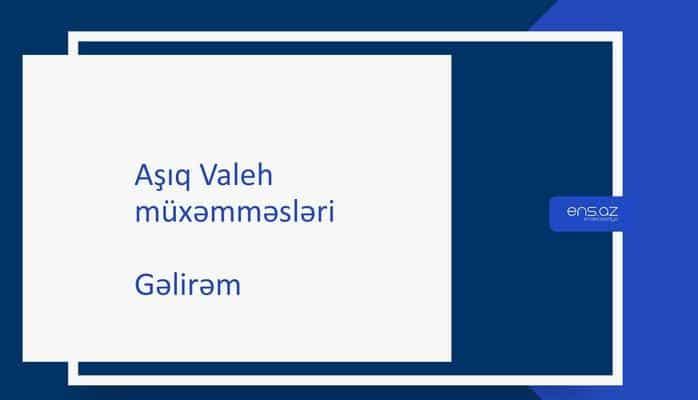 Aşıq Valeh - Gəlirəm