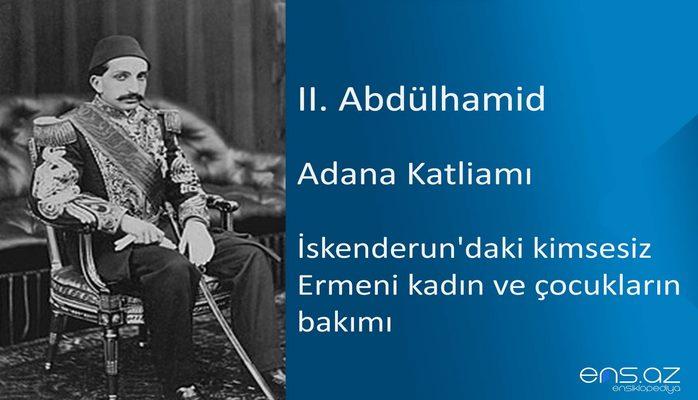II. Abdülhamid - Adana Katliamı/İskenderun'daki kimsesiz Ermeni kadın ve çocukların bakımı
