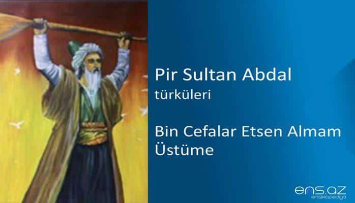 Pir Sultan Abdal - Bin Cefalar Etsen Almam Üstüme