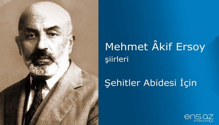 Mehmet Akif Ersoy - Şehitler Abidesi İçin