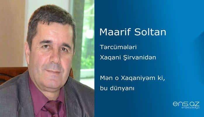 Maarif Soltan - Mən o Xaqaniyəm ki, bu dünyanı