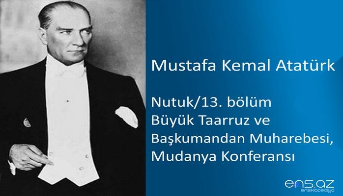 Mustafa Kemal Atatürk - Nutuk/13 (Büyük Taarruz ve Başkumandan Muharebesi, Mudanya Konferansı)