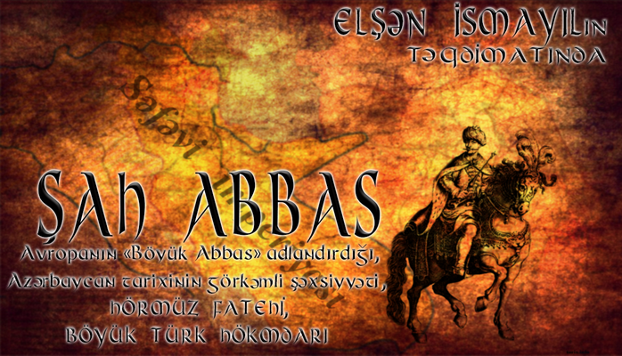 Elşən İsmayıl - ŞAH ABBAS - Birinci hissə