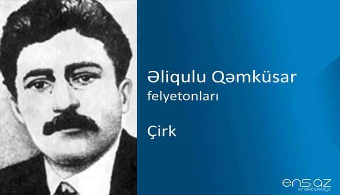 Əliqulu Qəmküsar - Çirk