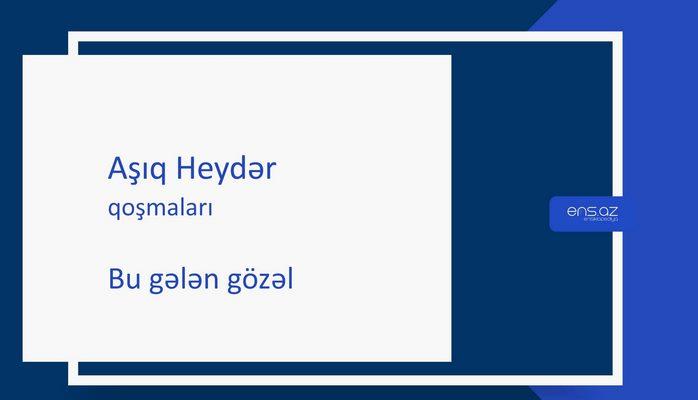 Aşıq Heydər - Bu gələn gözəl