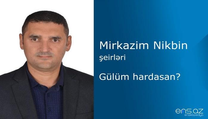 Mirkazim Nikbin - Gülüm hardasan?
