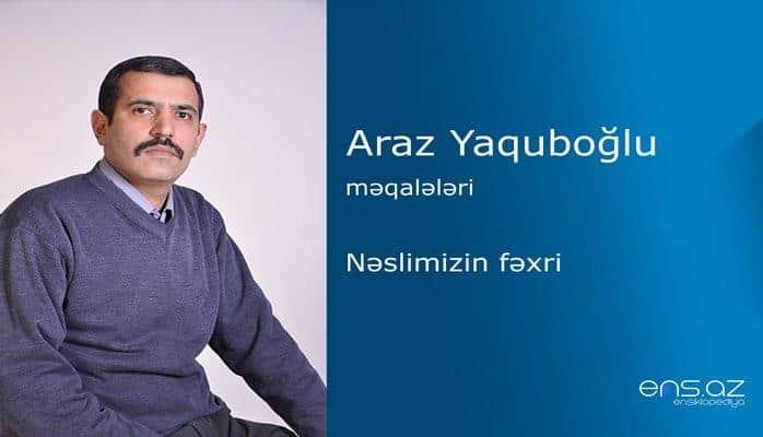 Araz Yaquboğlu - Nəslimizin fəxri
