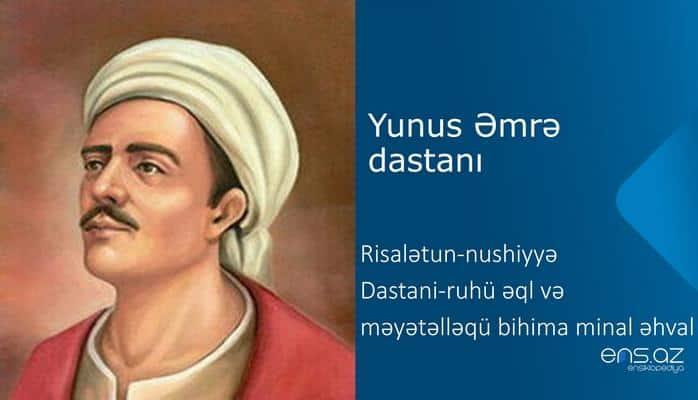 Yunus Əmrə - Risalətun-nushiyyə - Dastani-ruhü əql və məyətəlləqü bihima minal əhval