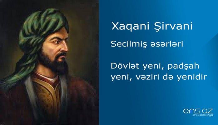 Xaqani Şirvani - Dövlət yeni, padşah yeni, vəziri də yenidir