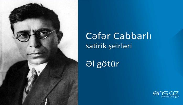 Cəfər Cabbarlı - Əl götür