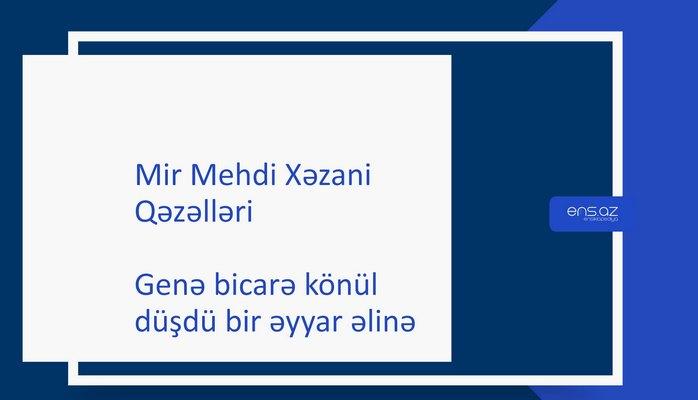 Mir Mehdi Xəzani - Genə bicarə könül düşdü bir əyyar əlinə