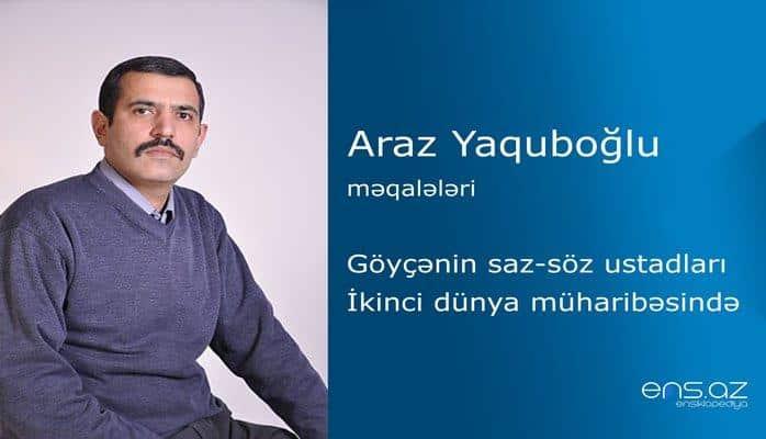 Araz Yaquboğlu - Göyçənin saz-söz ustadları İkinci dünya müharibəsində