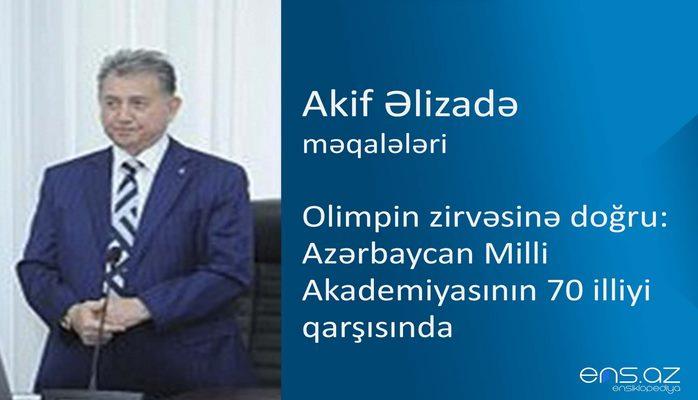 Akif Əlizadə - Olimpin zirvəsinə doğru: Azərbaycan Milli Akademiyasının 70 illiyi qarşısında