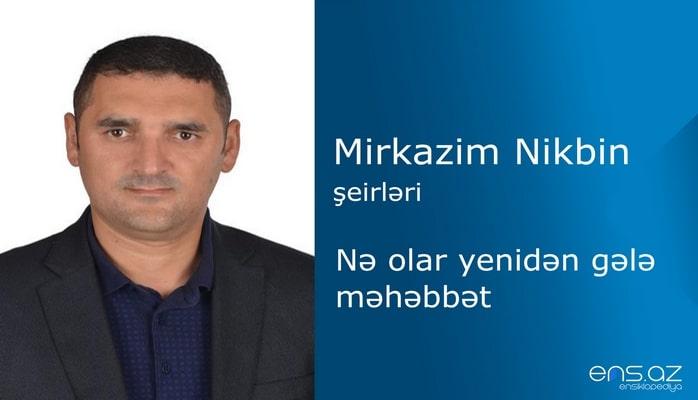 Mirkazim Nikbin - Nə olar yenidən gələ məhəbbət