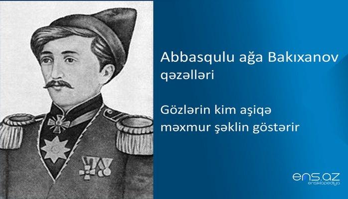 Abbasqulu ağa Bakıxanov - Gözlərin kim aşiqə məxmur şəklin göstərir