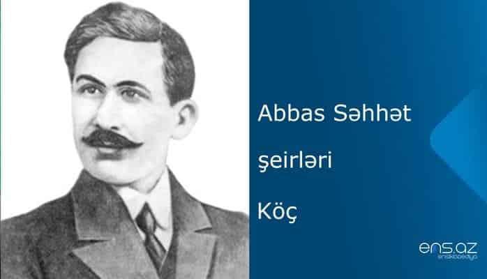 Abbas Səhhət - Köç