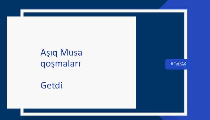 Aşıq Musa - Getdi