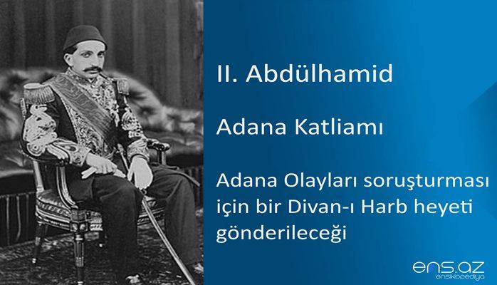 II. Abdülhamid - Adana Katliamı/Adana Olayları soruşturması için bir Divan-ı Harb heyeti gönderileceği