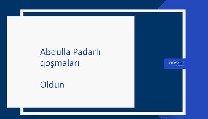 Abdulla Padarlı - Oldun
