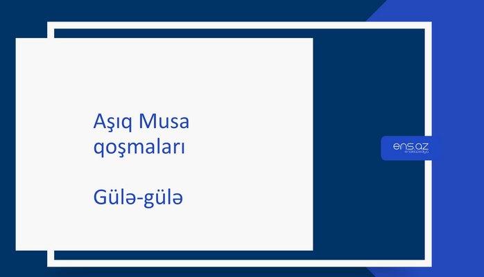 Aşıq Musa - Gülə-gülə