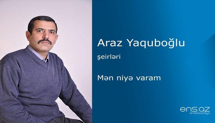 Araz Yaquboğlu - Mən niyə varam