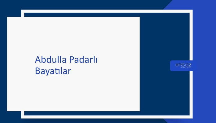 Abdulla Padarlı - Bayatılar