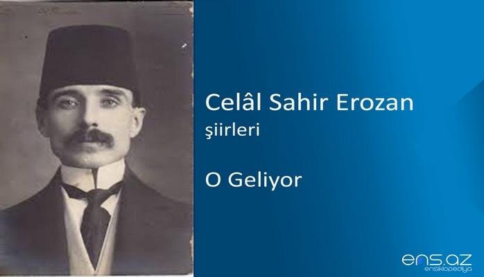 Celal Sahir Erozan - O Geliyor
