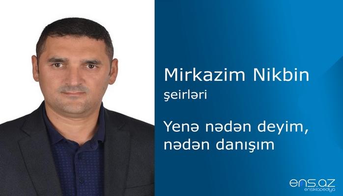 Mirkazim Nikbin - Yenə nədən deyim, nədən danışım