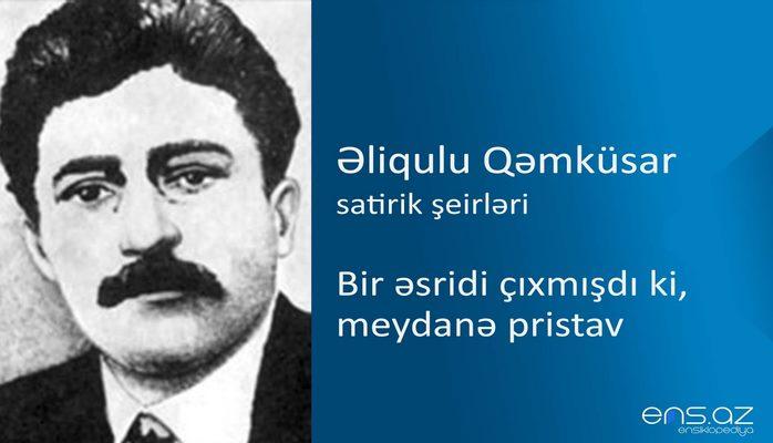 Əliqulu Qəmküsar - Bir əsridi çıxmışdı ki, meydanə pristav