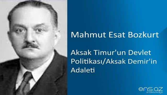 Mahmut Esat Bozkurt - Aksak Timur'un Devlet Politikası/Aksak Demir'in Adaleti