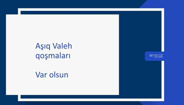 Aşıq Valeh - Var olsun