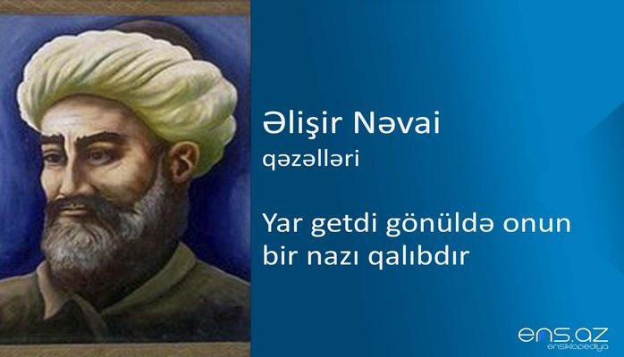Əlişir Nəvai - Yar getdi gönüldə onun bir nazı qalıbdır