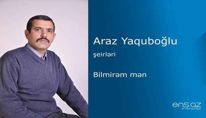 Araz Yaquboğlu - Bilmirəm mən