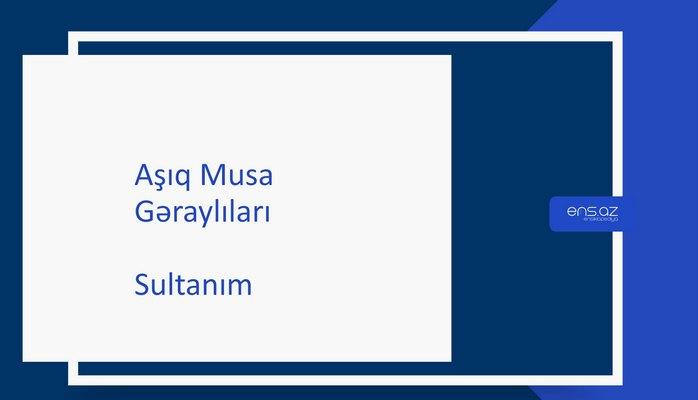 Aşıq Musa - Sultanım