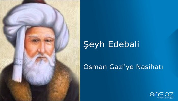 Şeyh Edebali - Osman Gazi'ye Nasihatı