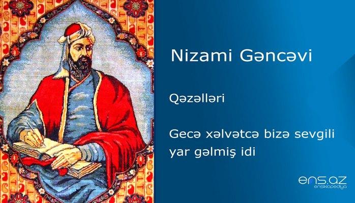 Nizami Gəncəvi - Gecə xəlvətcə bizə sevgili yar gəlmiş idi