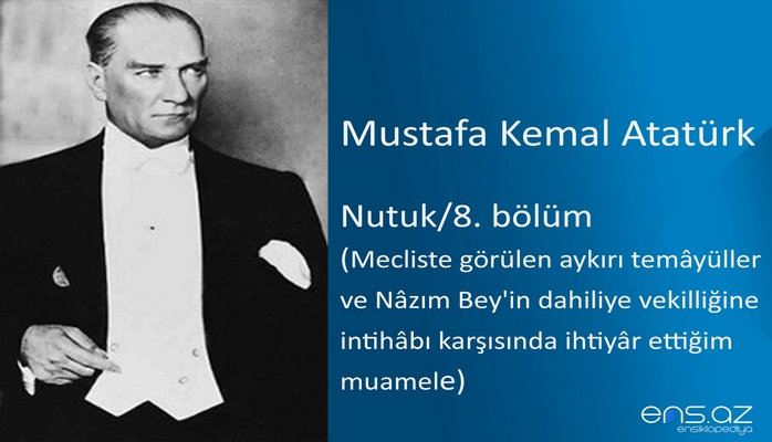 Mustafa Kemal Atatürk - Nutuk/8. bölüm/Mecliste görülen aykırı temayüller ve Nazım Bey'in dahiliye vekilliğine intihabı karşısında ihtiyar ettiğim muamele
