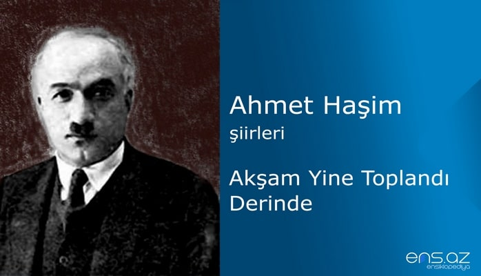 Ahmet Haşim - Akşam Yine Toplandı Derinde