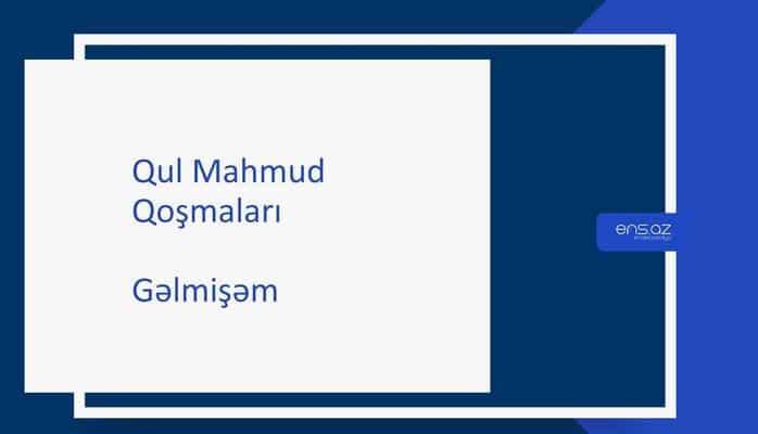 Qul Mahmud - Gəlmişəm