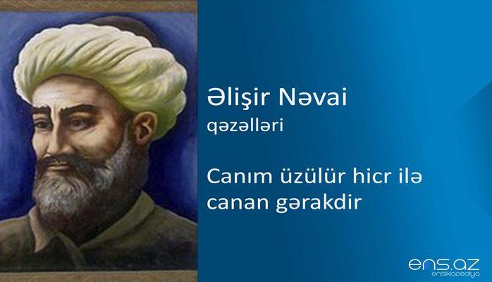 Əlişir Nəvai - Canım üzülür hicr ilə canan gərakdir