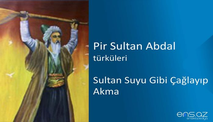 Pir Sultan Abdal - Sultan Suyu Gibi Çağlayıp Akma