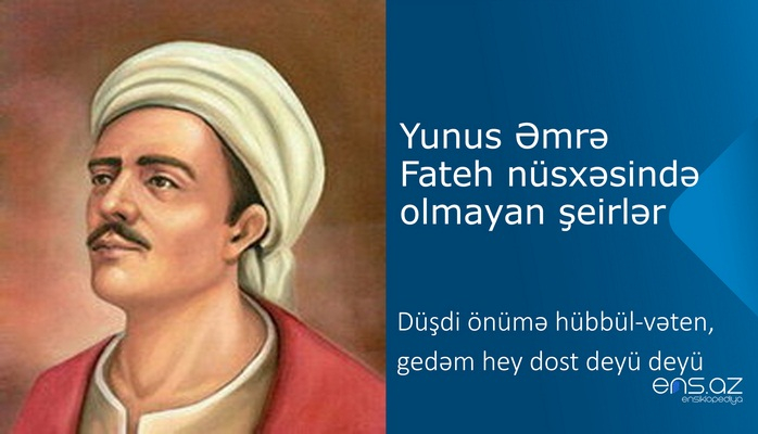 Yunus Əmrə - Düşdi önümə hübbül-vəten, gedəm hey dost deyü deyü