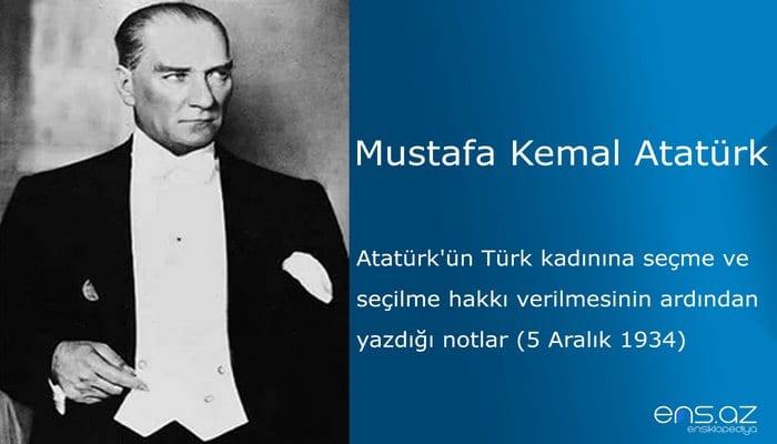Mustafa Kemal Atatürk - Atatürk'ün Türk kadınına seçme ve seçilme hakkı verilmesinin ardından yazdığı notlar (5 Aralık 1934)