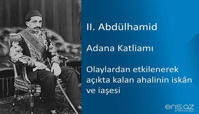 II. Abdülhamid - Adana Katliamı/Olaylardan etkilenerek açıkta kalan ahalinin iskan ve iaşesi