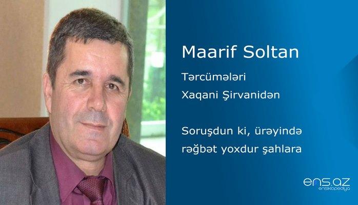 Maarif Soltan - Soruşdun ki, ürəyində rəğbət yoxdur şahlara