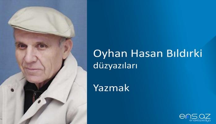 Oyhan Hasan Bıldırki - Yazmak
