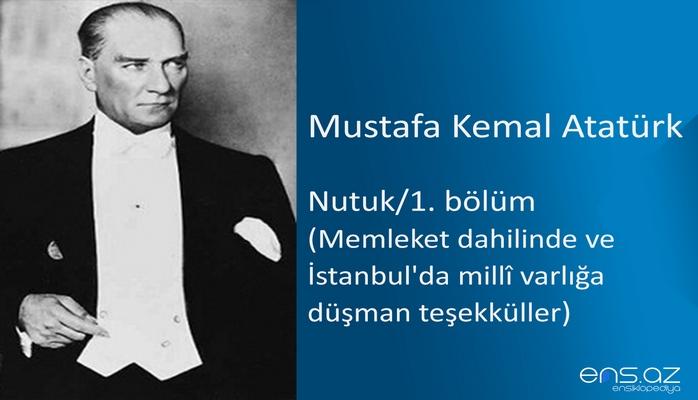 Mustafa Kemal Atatürk - Nutuk/1. bölüm/Memleket dahilinde ve İstanbul'da millî varlığa düşman teşekküller