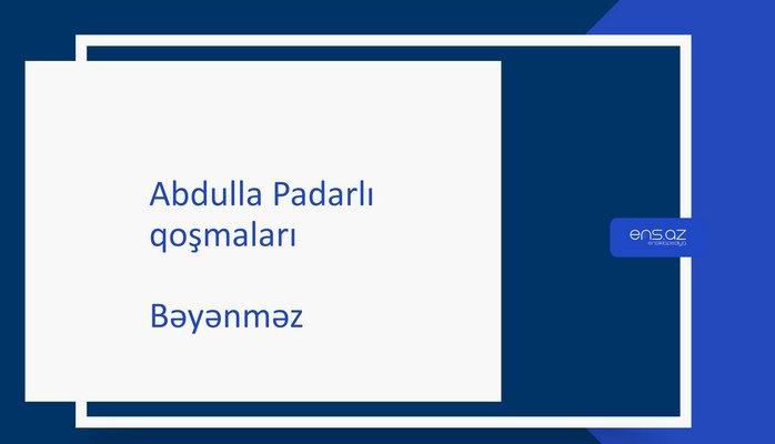Abdulla Padarlı - Bəyənməz