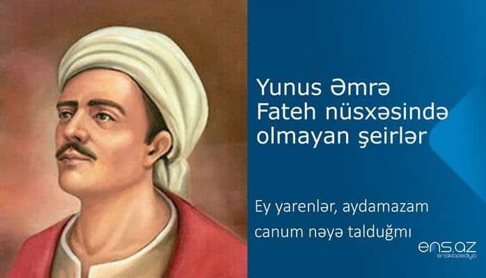 Yunus Əmrə - Ey yarenlər, aydamazam canum nəyə talduğmı
